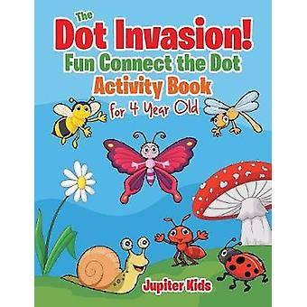 The Dot Invasion  Fun Connect the Dot Activity Book for 4 Year Old by Jupiter Kids