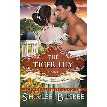 The Tiger Lily The Southern Women Series Book 1 by Busbee & Shirlee