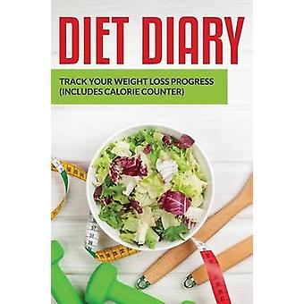 Diet Diary Track Your Weight Loss Progress includes Calorie Counter by Publishing LLC & Speedy