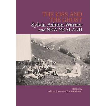 The Kiss and the Ghost Sylvia AshtonWarner and New Zealand by Jones & Alison