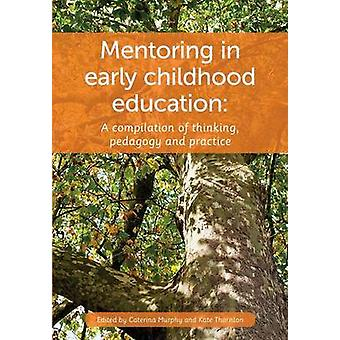 Mentoring in Early Childhood A complilation of thinking pedagogy and practice by Murphy & Caterina