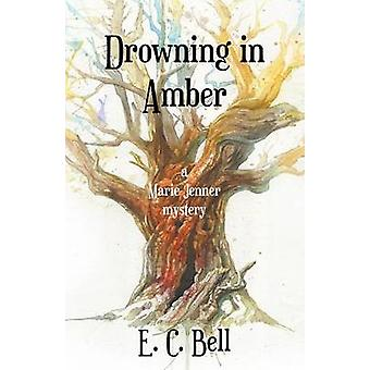 Drowning in Amber by Bell & E. C.