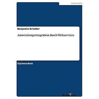 Anwendungsintegration durch Webservices by Krischer & Benjamin