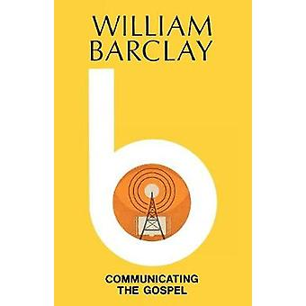 Communicating the Gospel by Barclay & William