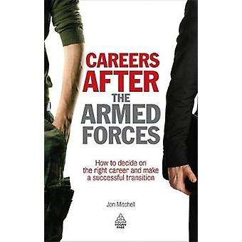 Careers After the Armed Forces How to Decide on the Right Career and Make a Successful Transition by Mitchell & Jon