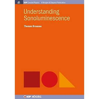Understanding Sonoluminescence by Brennan & Thomas