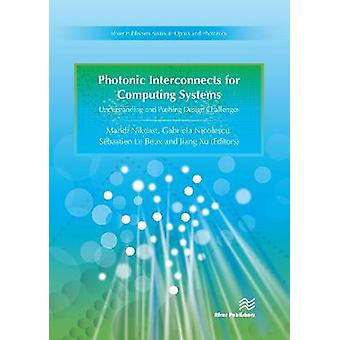 Photonic Interconnects for Computing Systems Understanding and Pushing Design Challenges by Nikdast & Mahdi