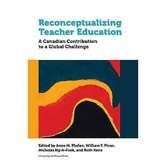 Reconceptualizing Teacher Education by Anne Phelan