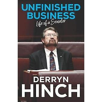 Unfinished Business  Life of a Senator by Derryn Hinch