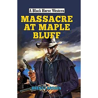 Massacre at Maple Bluff by Brent Larssen - 9780719828546 Book