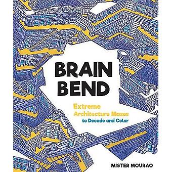 Brain Bend - Extreme Architecture Mazes to Decode and Color by Mister