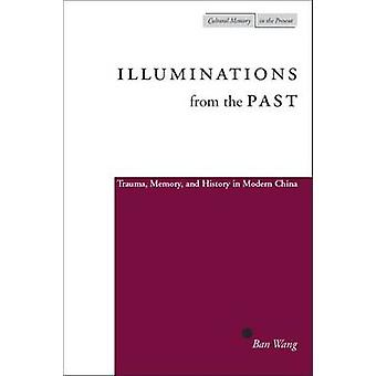 Illuminations from the Past - Trauma - Memory - and History in Modern