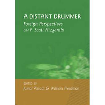 A Distant Drummer - Foreign Perspectives on F. Scott Fitzgerald by Jam