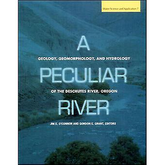 A Peculiar River - Geology - Geomorphology - and Hydrology of the Desc