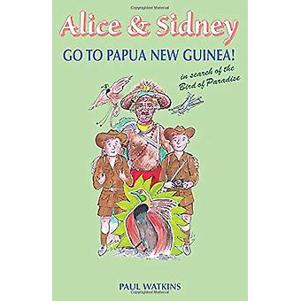 Alice & Sidney go to Papua New Guinea! by Paul Watkins - 97809033