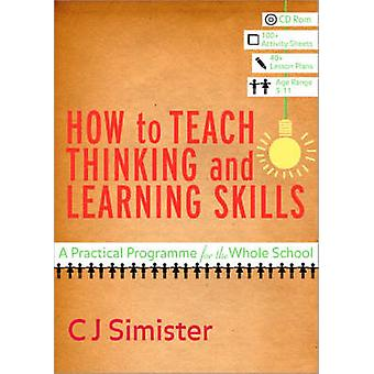 How to Teach Thinking and Learning Skills - A Practical Programme for