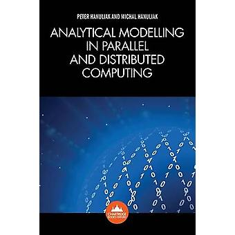 Analytical Modelling in Parallel and Distributed Computing by Peter H