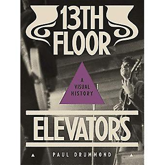 13th Floor Elevators - A Visual History by Paul Drummond - 97819448601