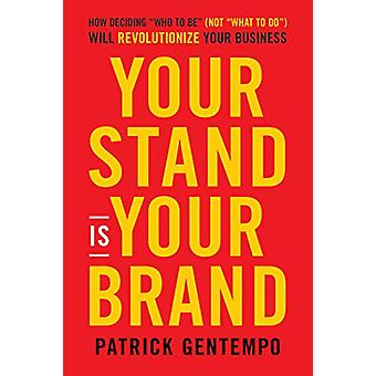 "Your Stand Is Your Brand - How Deciding ""Who to Be"" (NOT &qu"