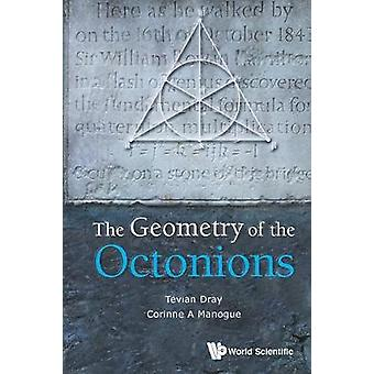 Geometry Of The Octonions - The by Tevian Dray - 9789811218187 Book