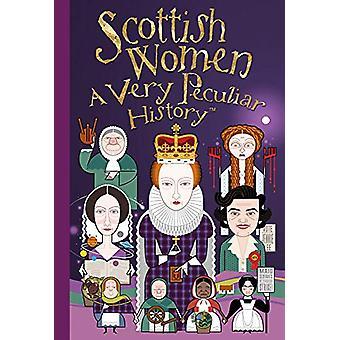 Scottish Women - A Very Peculiar History by Fiona Macdonald - 9781912