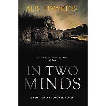 In Two Minds - Teifi Valley Coroner 2 by Alis Hawkins - 9781912534180
