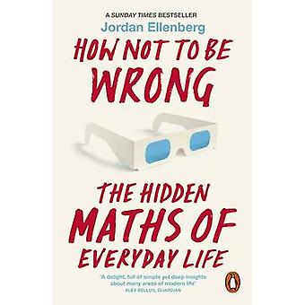 How Not to be Wrong - The Hidden Maths of Everyday Life by Jordan Elle