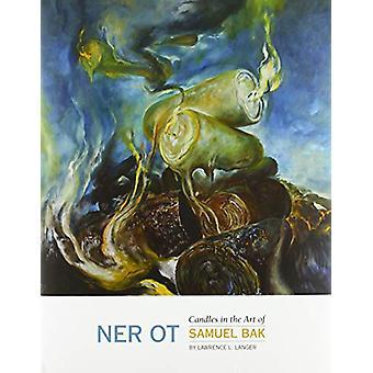 Ner Ot - Candles in the Art of Samuel Bak by Lawrence L. Langer - 9781
