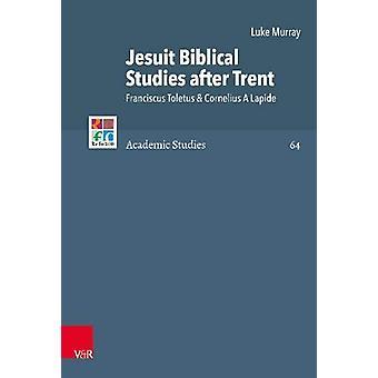 Jesuit Biblical Studies After Trent - Franciscus Toletus & Corneli