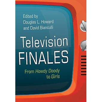 Television Finales  From Howdy Doody to Girls by Edited by Douglas L Howard & Edited by David Bianculli