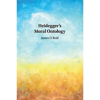 Heideggers Moral Ontology by Reid & James D.