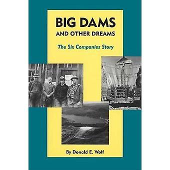 Big Dams and Other Dreams - Donald E Wolfin kuuden yrityksen tarina -