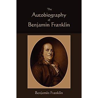 The Autobiography of Benjamin Franklin by Benjamin Franklin - 9781891