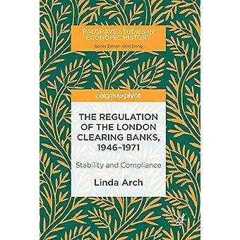 The Regulation of the London Clearing Banks - 1946-1971 - Stability an