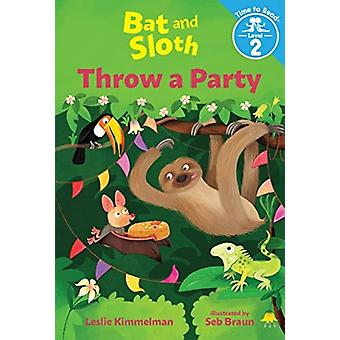 Bat and Sloth Throw a Party Bat and Sloth Time to Read Level 2 by Leslie Kimmelman & Illustrated by Seb Braun