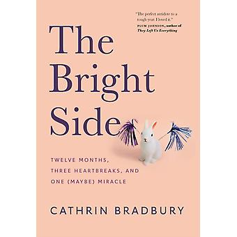 The Bright Side Twelve Months Three Heartbreaks and One Maybe Miracle de Cathrin Bradbury