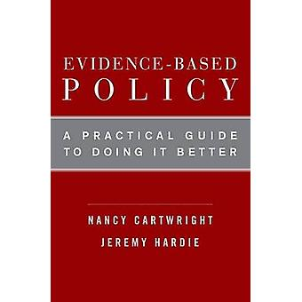 EvidenceBased Policy by Cartwright &Nancy Professor of Philosophy &Professor of Philosophy &LSE and UCSDHardie &Jeremy Centre for Philosophy of Natural and Social Sciences &LSE