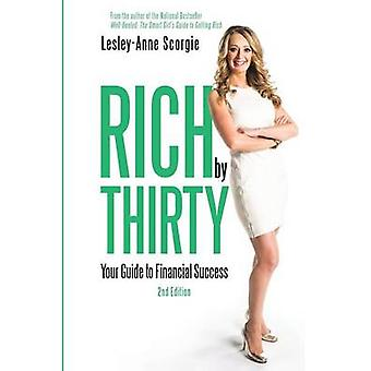 Rich by Thirty  Your Guide to Financial Success by Lesley Anne Scorgie