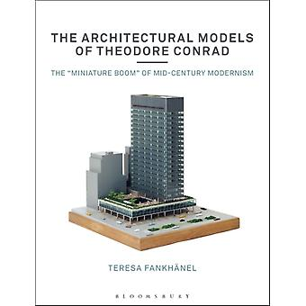 The Architectural Models of Theodore Conrad by Fankhanel & Teresa Architekturmuseum der TUM & Germany