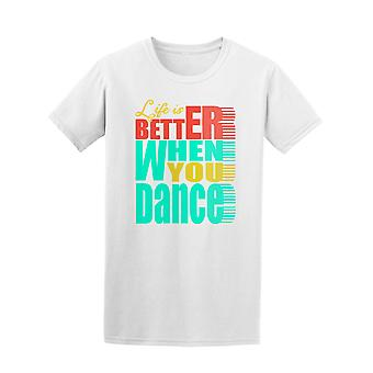 Life Is Better When You Dance Tee Men's -Image by Shutterstock