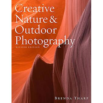 Creative Nature and Outdoor Photography (Revised edition) by Brenda T