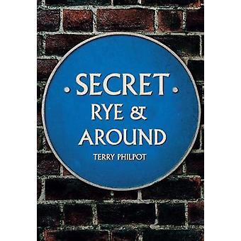 Secret Rye & Around by Terry Philpot - 9781445671284 Book