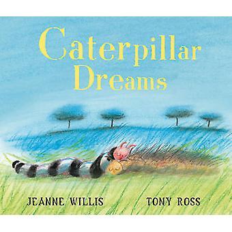 Caterpillar Dreams by Jeanne Willis - Tony Ross - 9781849390255 Book