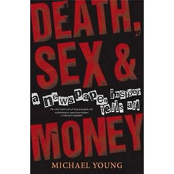 Death - Sex and Money - A Newspaper Insider Tells All by Michael Young