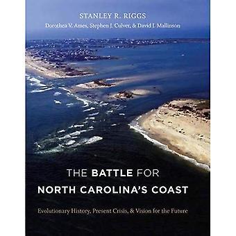 The Battle for North Carolinas Coast: Past History, Present Crisis, and Future Vision