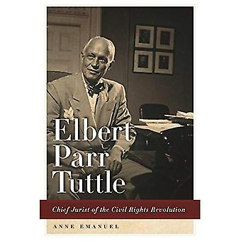 Elbert Parr Tuttle: Chief Jurist of the Civil Rights Revolution (Studies in Legal History of the South)