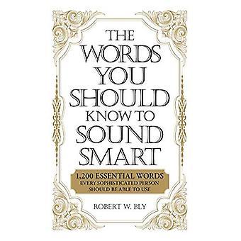 As palavras que você deve saber para som inteligente palavras sabe soar inteligente: 1200 essenciais palavras cada pessoa sofisticada deve ser Ab1200 Essent:... Sofisticados de pessoa deve ser capaz de usar