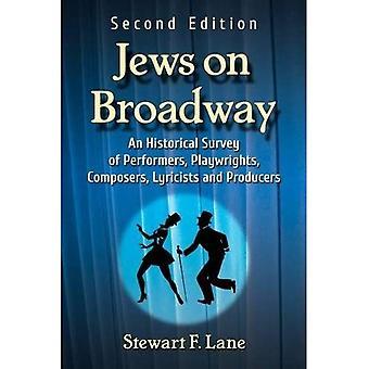 Joden op Broadway: een historisch overzicht van de Performers, toneelschrijvers, componisten, tekstschrijvers en producenten, 2D Ed.
