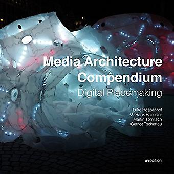 Media Architecture Compendium - Digital Placemaking by M. Hank Hausler