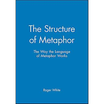 The Structure of Metaphor by White & Roger